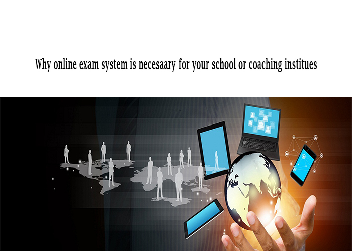 Why online exam system is important for your school, college or coaching institute